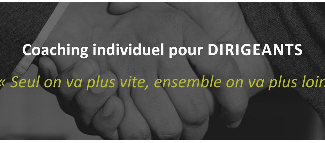 Coaching individuel pour DIRIGEANTS  –  « Seul on va plus vite, ensemble on va plus loin »