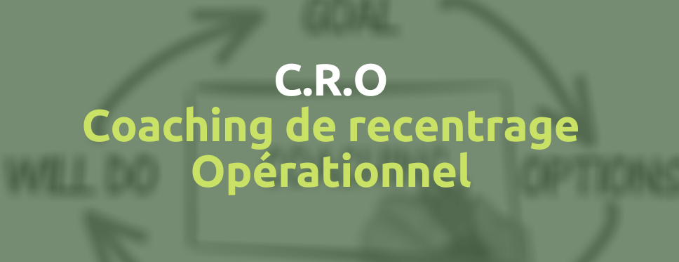 Coaching de Recentrage Opérationnel – CRO